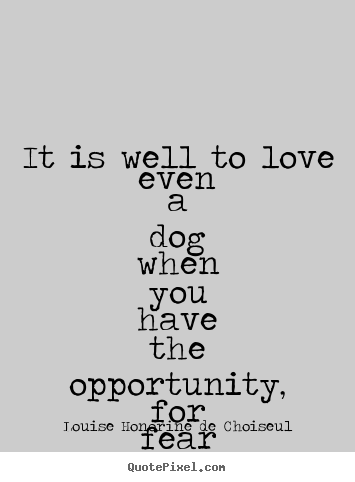 Collection besides 52 Motivational Picture Quotes For An Epic Year Of Success together with Lyric Drawings also Dont Do Drugs And Other Words Of Wisdom as well It is well to love even a dog when you have the opportunity. on great love quotes