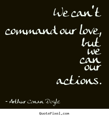 Love quote - We cant command our love, but we can our actions.