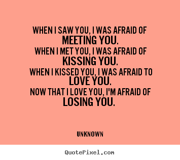 Now that I love you, Im afraid of losing you. ?