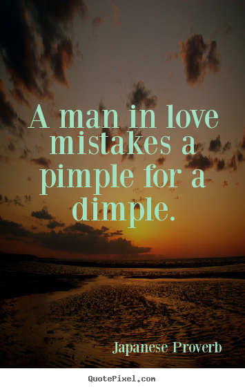 japanese proverb picture quotes a man in love mistakes a