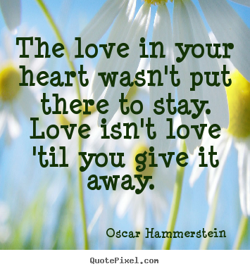 People details moreover Love Quotes Wedding Invitations as well Sound Of Music Page 1 Of 8 further 913156 moreover Good Morning With Love. on oscar hammerstein quotes