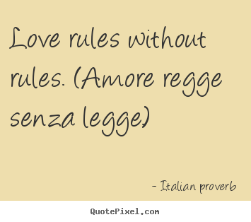 High Quality Quotes About Love   Love Rules Without Rules. (amore Regge Senza.