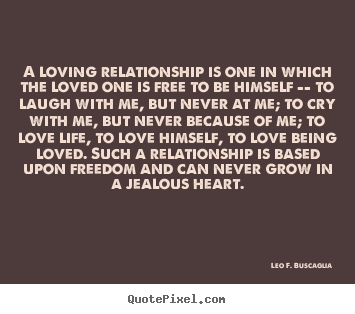 love quote a loving relationship is one in which the