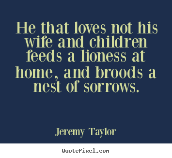 quotes about love he that loves not his wife and
