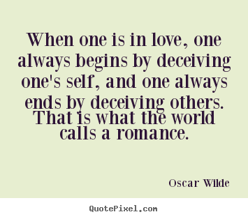 Oscar Wilde picture quotes - When one is in love, one always begins by deceiving one's self, and.. - Love quote