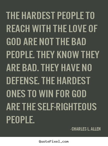 Quotes about love - The hardest people to reach with the love of god..