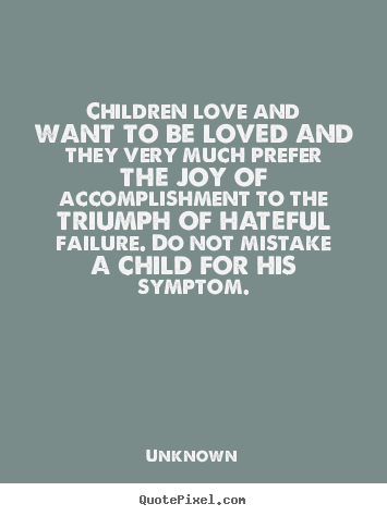 unknown picture quote children love and want to be loved
