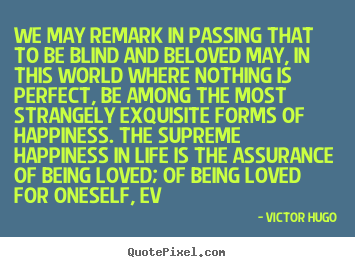 Wonderful Love Quotes   We May Remark In Passing That To Be Blind And Beloved.