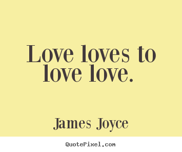 love loves to love love james joyce best love quotes