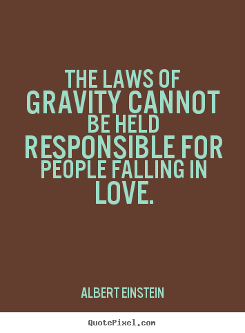 quotes about love the laws of gravity cannot be held