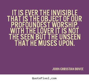 Make custom picture quotes about love - It is ever the invisible that is the object of..
