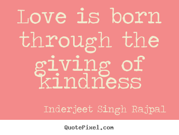 quotes about love love is born through the giving of