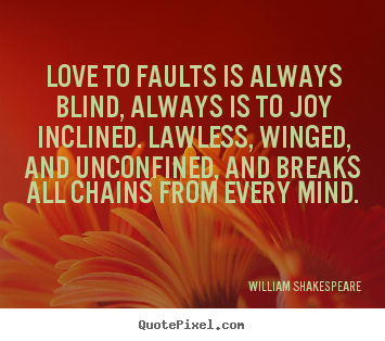 Create your own picture quotes about love - Love to faults is always blind, always is to joy inclined...