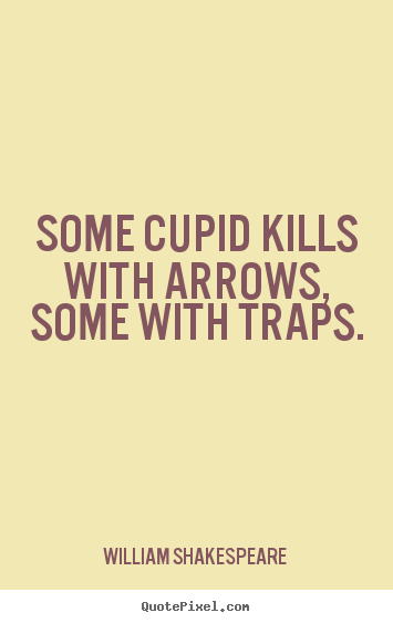 Sayings about love - Some cupid kills with arrows, some with traps.