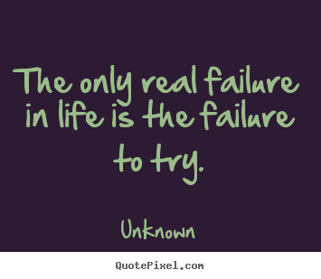motivational quotes the only real failure in life is the