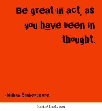 quotes about motivational be great in act as you have