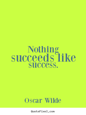 Oscar Wilde Photo Quote Nothing Succeeds Like Success Success Quotes