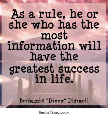Success quotes - As a rule, he or she who has the most information will have..