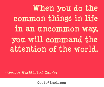 Quote about success - When you do the common things in ...